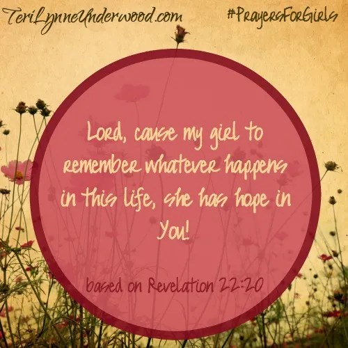 #PrayersforGirls based on Revelation 22:20 ... TeriLynneUnderwood.com