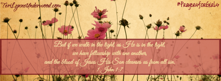 #PrayersforGirls || 1 John 1:7 || TeriLynneUnderwood.com