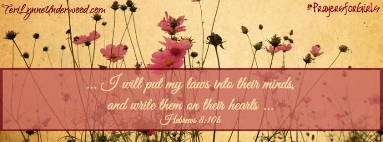 #PrayersforGirls || Hebrews 8:10 || TeriLynneUnderwood.com