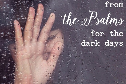 Facing a difficult situation? Here are 10 verses from the Psalms to encourage you.