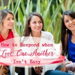 """10 Ways to Respond when """"Love One Another"""" isn't easy!"""