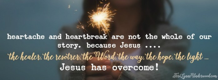 in the middle of life's heartaches,  we can feel  hopeless and alone. but we have this confidence: Jesus has overcome!