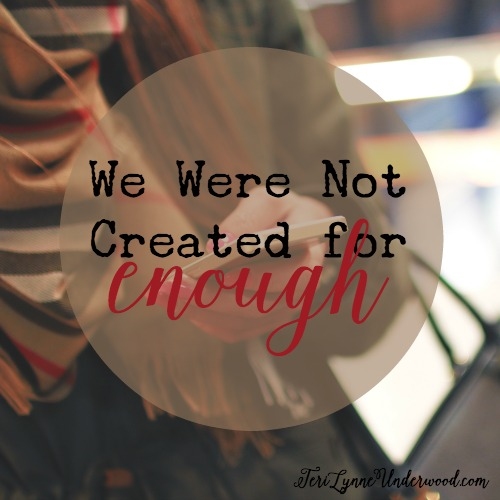 we were not created for enough