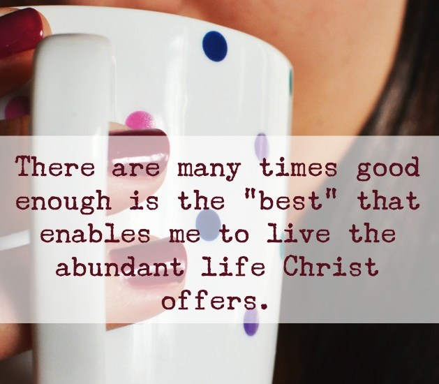 What if we embraced good enough and recognized sometimes good enough is best.