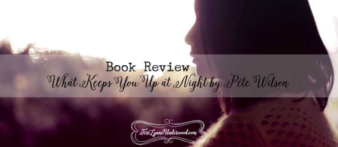 What Keeps You Up at Night by Pete Wilson {book review}