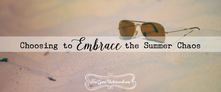 Choosing to Embrace the Summer Chaos