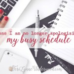 Yes, I'm busy! And I'm not apologizing for it ... here's why.
