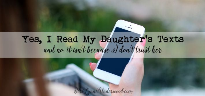 When I read my daughter's texts it is less about trusting her and more about trusting God and His Word.