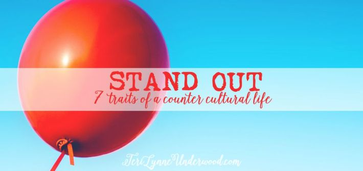 STAND OUT ... 7 traits of a counter-cultural life {coming October 2015 to terilynneunderwood.com}