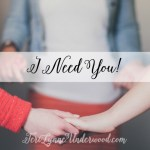I need you ... and I'm guessing you need me too. God made us to need Him and to need each other. He hard-wired us for relationship. Bear one another's burdens, and so fulfill the law of Christ. Galatians 6:2
