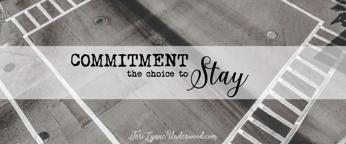 commitment is the choice to stay when it would be easier to go.