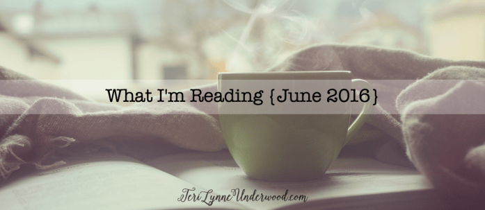 What I'm Reading {June 2016}    Book Recommendations by Teri Lynne Underwood