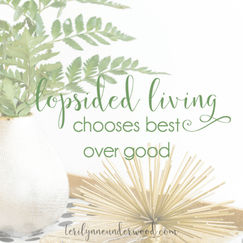 3 Questions to help you choose best over good in the pursuit of Lopsided Living.