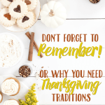 Don't forget to remember! We must make sure giving thanks is part of your Thanksgiving traditions.