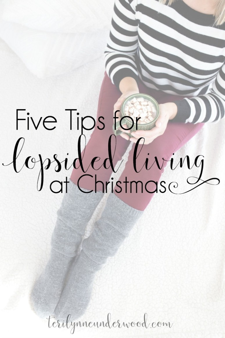 5 tips for lopsided living at Christmas ... simple ways to have the holiday season you want!