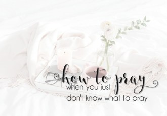 How to Pray When You Just Don't Know What to Pray
