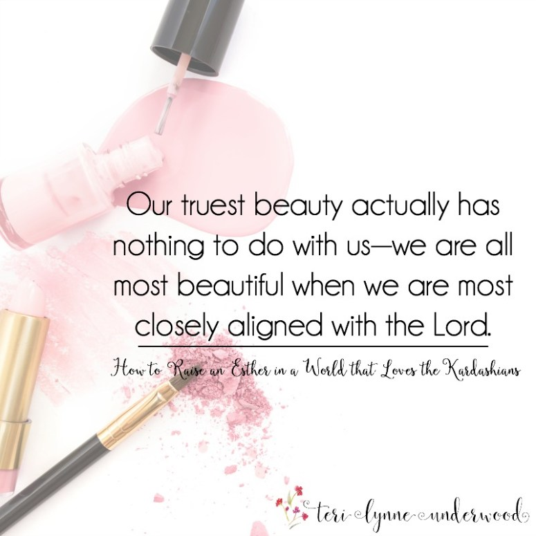 Our truest beauty actually has nothing to do with us—we are all most beautiful when we are most closely aligned with the Lord. When His presence in us outshines anything about ourselves.