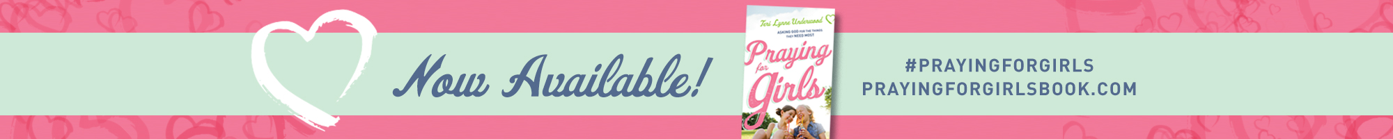 Praying For Girls: Asking God for the Things They Need Most by Teri Lynne Underwood || now available in LifeWay and Barnes & Noble stores as well as all major online retailers