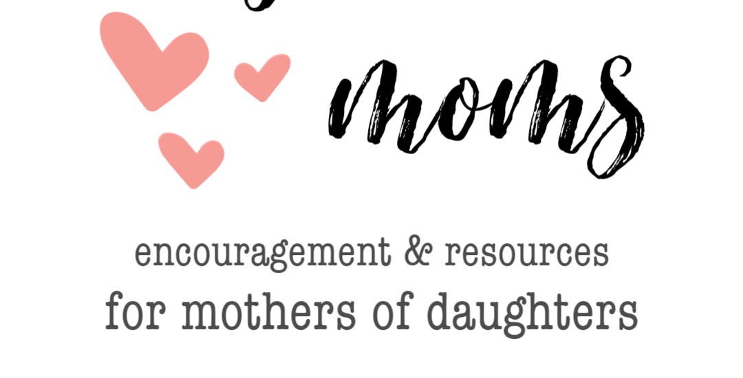 Resources and encouragement for mothers of daughters