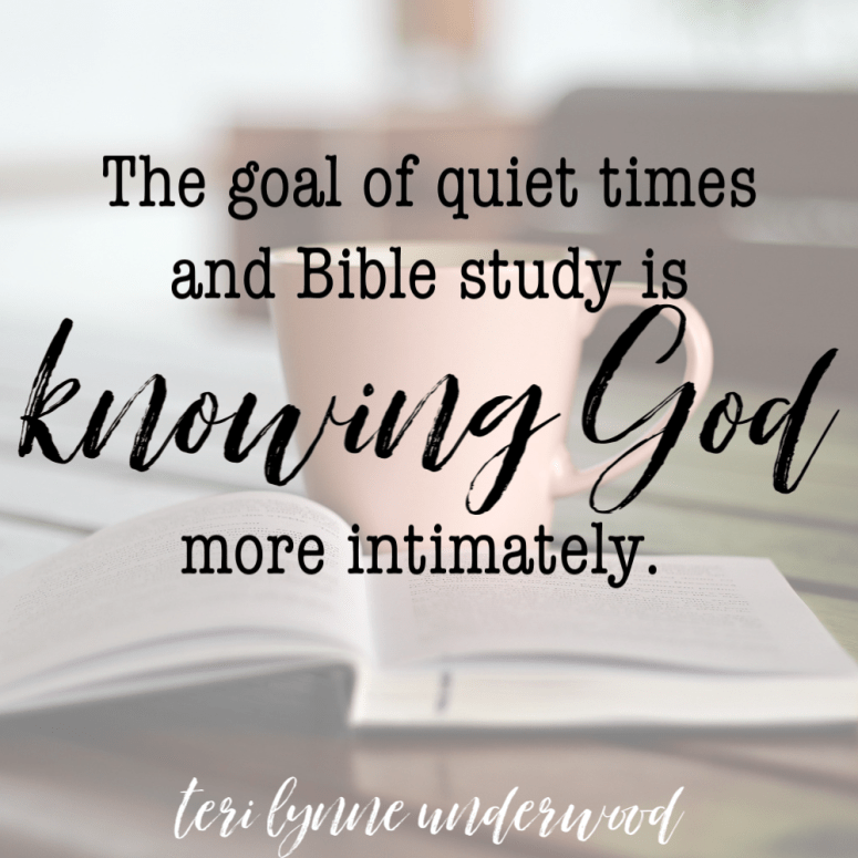 The bottom line is this — the goals of quiet times and Bible study is KNOWING GOD more intimately.