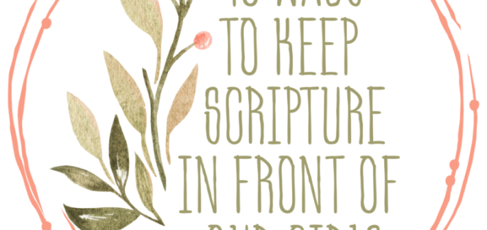 10 Ways to Keep Scripture in Front of Our Girls Simple, creative ways to help your daughter learn to love the Word of God.