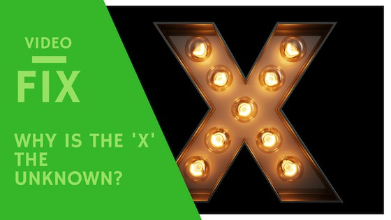 Video Fix: Why is the 'x' unknown?