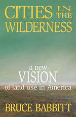 Cities in the Wilderness, by Bruce Babbitt