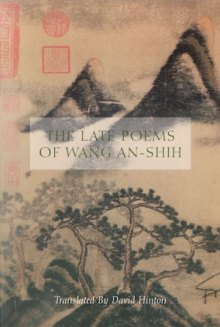 The Late Poems of Wang An-shih, translated by David Hinton