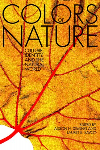 The Colors of Nature: Culture, Identity, and the Natural World, edited by Alison H. Deming and Lauret E. Savoy