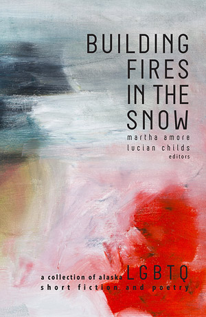 Building Fires in the Snow, edited by Martha Amore and Lucian Childs