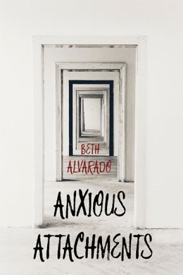 Anxious Attachments, by Beth Alvarado