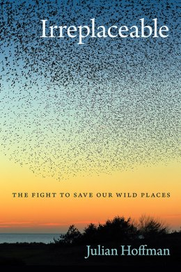 Irreplaceable: The Fight to Save Our Wild Places, by Julian Hoffman