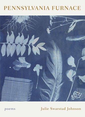 Pennsylvania Furnace, poems by Julie Swarstad Johnson