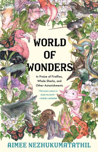 World of Wonders: In Praise of Fireflies, Whale SHarks, and Other Astonishments, by Aimee Nezhukumatathil