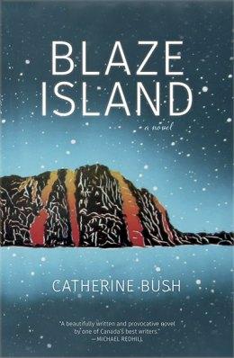 Blaze Island, a Novel, by Catherine Bush