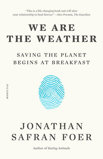 We Are the Weaterh: Saving the Planet Begins at Breakfast, by Jonathan Safran Foer