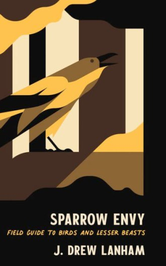 Sparrow Envy: Field Guide to Birds and Lesser Beasts, by J. Drew Lanham