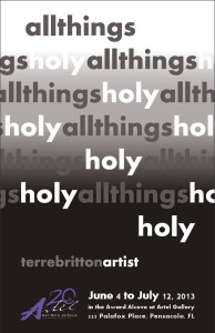 """""""All Things Holy"""" --art by Terre Britton, at Artel Gallery, June 4 to July 12, 2013"""