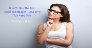 Hire A Freelance Blogger – 7 Surefire Steps To Choose Wisely