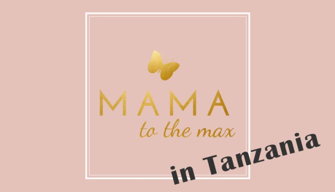 Mama to the Max in Tanzania