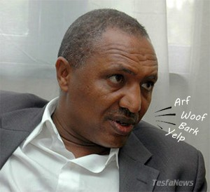 "For Barking Out Loud. ""Fighting Shaebia (Eritrea) is a prerequisite to our developmental democracy"" - Bereket Simon"