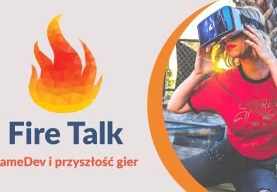 Fire Talk – spotkanie na temat przyszłości gier – dlaczego warto iść?