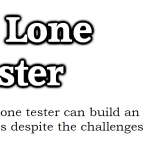 How a lone tester can build an efficient test process despite the challenges