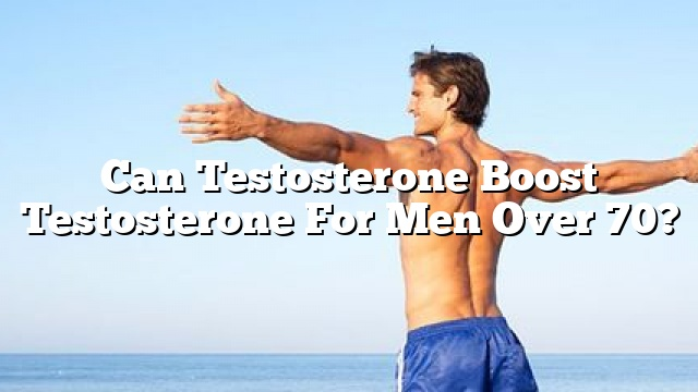 can testosterone boost testosterone for men over 70