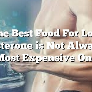 The Best Food For Low Testosterone is Not Always the Most Expensive One