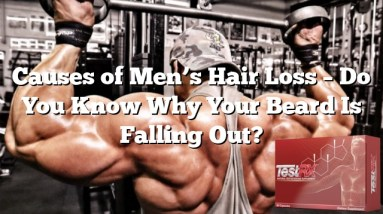Causes of Men's Hair Loss – Do You Know Why Your Beard Is Falling Out?