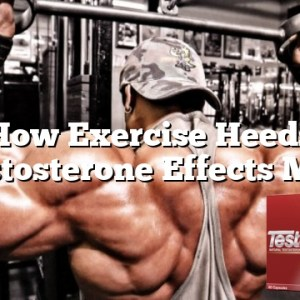How Exercise Heeds Testosterone Effects Men