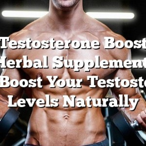 Top Testosterone Boosters – How Herbal Supplements Can Help Boost Your Testosterone Levels Naturally