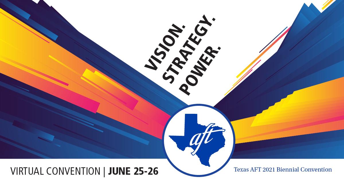 "Text says, ""Vision. Strategy. Power. Texas A-F-T Biennial Convention, June 25 through June 26, virtual convention."""