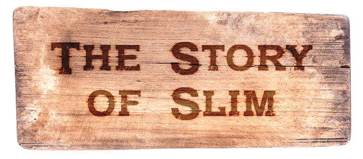 The Story of Slim